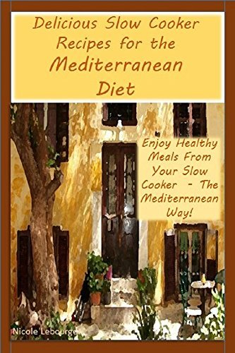 Delicious Slow Cooker Recipes for the Mediterranean Diet!: Enjoy Healthy Meals From Your Slow Cooker - The Mediterranean Way!