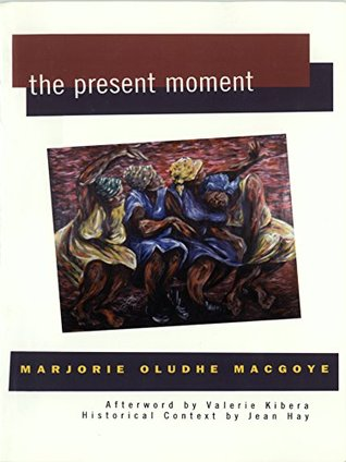 Ebook The Present Moment (Women Writing Africa) by Marjorie Oludhe Macgoye read!