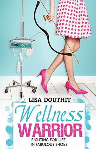 Wellness Warrior: Fighting for Life in Fabulous Shoes