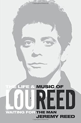 Waiting for the Man: The Life & Career of Lou Reed