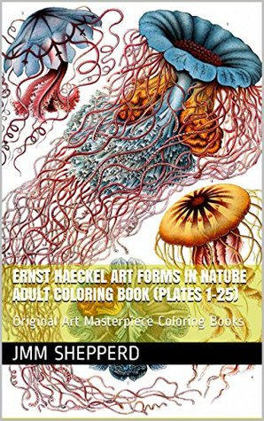 Ernst Haeckel Art Forms in Nature Adult Coloring Book (Plates 1-25): Original Art Masterpiece Coloring Books
