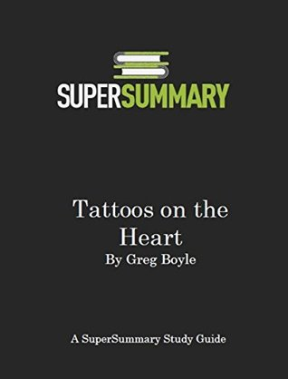 Tattoos on the Heart by Greg Boyle - SuperSummary Study Guide