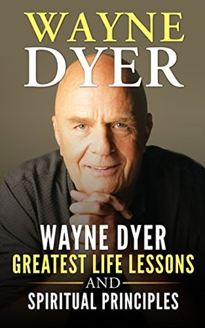 Wayne Dyer Wayne Dyer Greatest Life Lessons And Spiritual