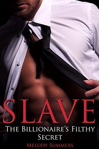 Slave: The Billionaire's Filthy Secret (A BDSM Erotic Romance Novel)