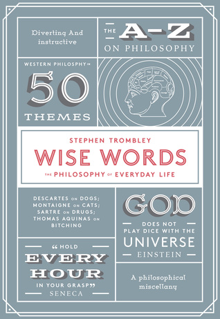 Wise Words Philosophy For Everyday Life By Stephen Trombley Custom Philosophy Words About Life