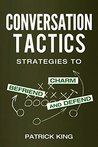 Conversation Tactics: Strategies to Charm, Befriend, and Defend