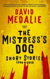 The Mistress's Dog: Short Stories 1996-2010