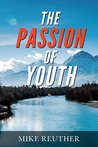 The Passion of Youth by Mike Reuther