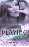 Playing the Game (The Renegades #3)