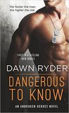 Dangerous to Know (Unbroken Heroes, #1)