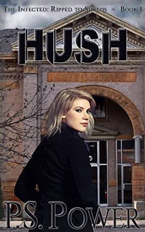 Hush (The Infected: Ripped to Shreds Book 1)
