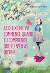 Ta deuxième vie commence quand tu comprends que tu n'en as qu... by Raphaëlle Giordano
