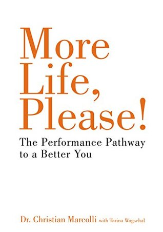 More Life, Please! - positive self development: The Performance Pathway to a Better You