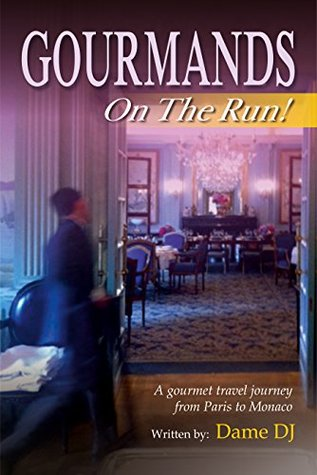 Gourmands on the Run!: A gourmet travel journey from Paris to Monaco