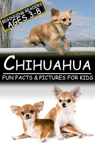 Chihuahua: Fun Facts & Pictures For Kids, Beginning Readers Ages 3-8