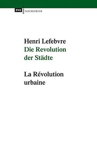 Die Revolution der Städte: La Revolution urbaine. Neuausgabe mit einer Einführung von Klaus Ronneberger (eva Taschenbuch 3)