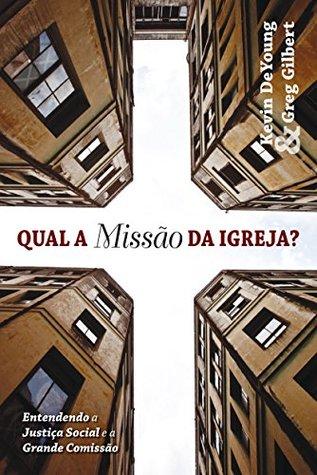 Qual E a Missao da Igreja?: Entendendo a Justica Social e a Grande Comissao (ePUB)