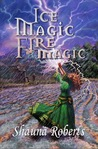 Ice Magic, Fire Magic by Shauna Roberts