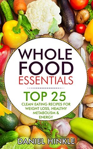 Whole food essentials top 25 clean eating recipes for weight loss 26808037 forumfinder Image collections