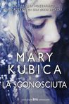 La sconosciuta by Mary Kubica