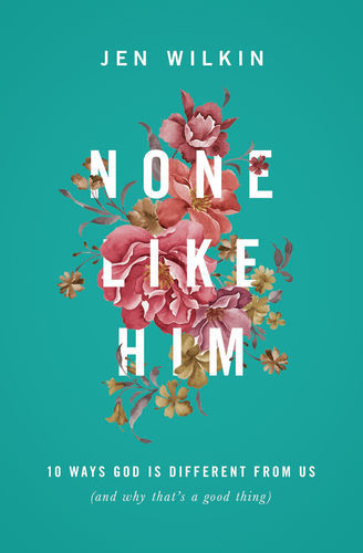 None Like Him: 10 Ways God Is Different from Us