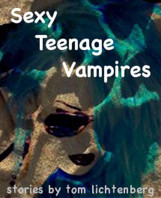 Sexy Teenage Vampires by Tom Lichtenberg