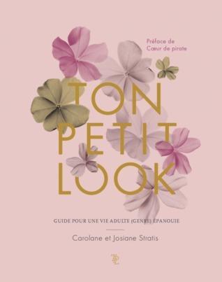 Ton Petit Look: Guide pour une vie adulte (genre) épanouie (Ton Petit Look, #1)