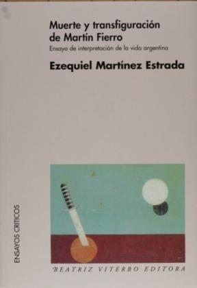 Muerte y transfiguración de Martín Fierro: ensayo de interpretación de la vida argentina