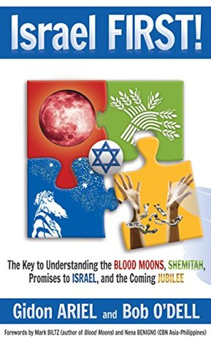 ISRAEL FIRST!: The Key to Understanding the Blood Moons, Shemitah, Promises to Israel, the Coming Jubilee, and How it all Fits Together