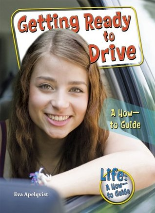 Getting Ready to Drive: A How-to Guide (Life-A How-to Guide)