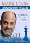 Mark Levin: Lessons Of Leadership And Success - Politics, Courage, Hope - Mark Levin Quotes