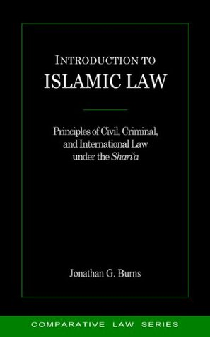 Introduction to Islamic Law: Principles of Civil, Criminal, and International Law under the Shari'a (Comparative Law Series)