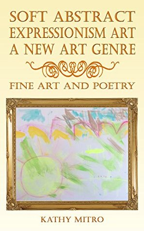 Soft Abstract Expressionism Art - A New Art Genre: Fine Art And Poetry