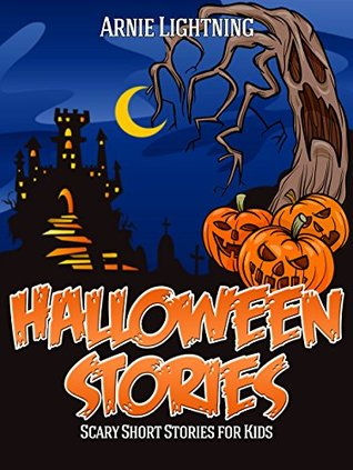 Halloween Books for Kids: HALLOWEEN STORIES (Scary Halloween Stories for Kids): Scary Short Stories for Kids, Halloween Activities, Halloween Jokes, and More! (Haunted Halloween Fun Book 3)