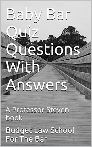 Baby Bar Quiz Questions With Answers * A law school e-book: [e law-book] Contracts Torts Criminal law - Ivy Black letter law books - Author of 6 published bar essays - LOOK INSIDE