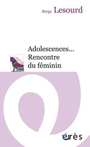 Adolescences... Rencontre du féminin