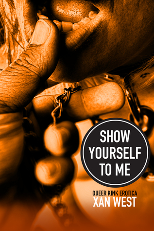 Show Yourself To Me by Xan West