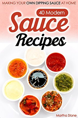 Free download 40 Modern Sauce Recipes: Making Your Own Dipping Sauce At Home Epub
