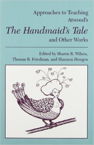 "Approaches to Teaching Atwood's ""the Handmaid's Tale"" and Other Works"