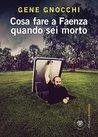 Cosa fare a Faenza quando sei morto