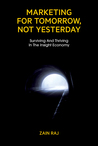 Marketing For Tomorrow, Not Yesterday by Zain Raj