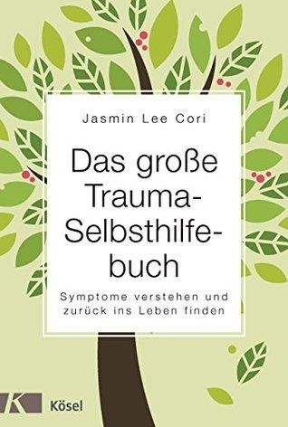 Das große Trauma-Selbsthilfebuch: Symptome verstehen und zurück ins Leben finden