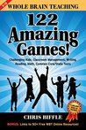 Whole Brain Teaching: 122 Amazing Games!: Challenging Kids, Classroom Management, Writing, Reading, Math, Common Core/State Tests