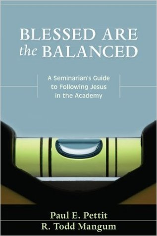 Blessed Are the Balanced: A Seminarians Guide to Following Jesus in the Academy