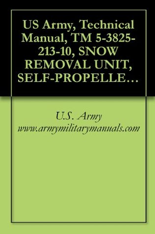 US Army, Technical Manual, TM 5-3825-213-10, SNOW REMOVAL UNIT, SELF-PROPELLED, GASOLI DRIVEN, ROTARY; WHEEL MTD, WINTERIZED (FWD MODEL S-349-V) SERIA NOS. G30681 THRU G30690 AND G30750 THRU G30759
