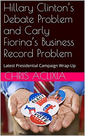 Hillary Clinton's Debate Problem and Carly Fiorina's Business Record Problem: Latest Presidential Campaign Wrap-Up