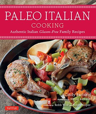 Ebook Paleo Italian Cooking: Authentic Italian Gluten-Free Family Recipes by Cindy Barbieri DOC!