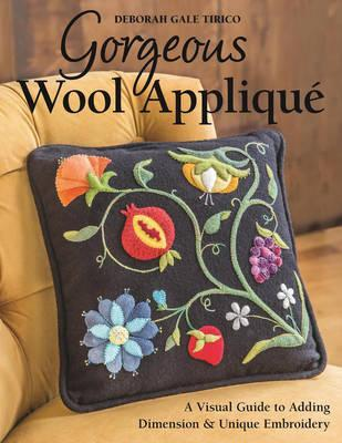 Gorgeous Wool Applique : A Visual Guide to Adding Dimension & Unique Embroidery