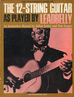 The 12 String Guitar As Played By Leadbelly: An Instruction Manual