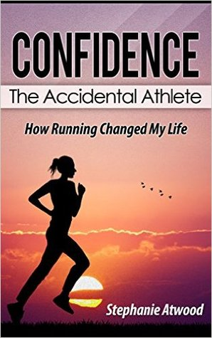 Confidence - The Accidental Athlete: How Running Changed My Life